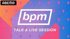 bpm TALK & LIVE SESSION